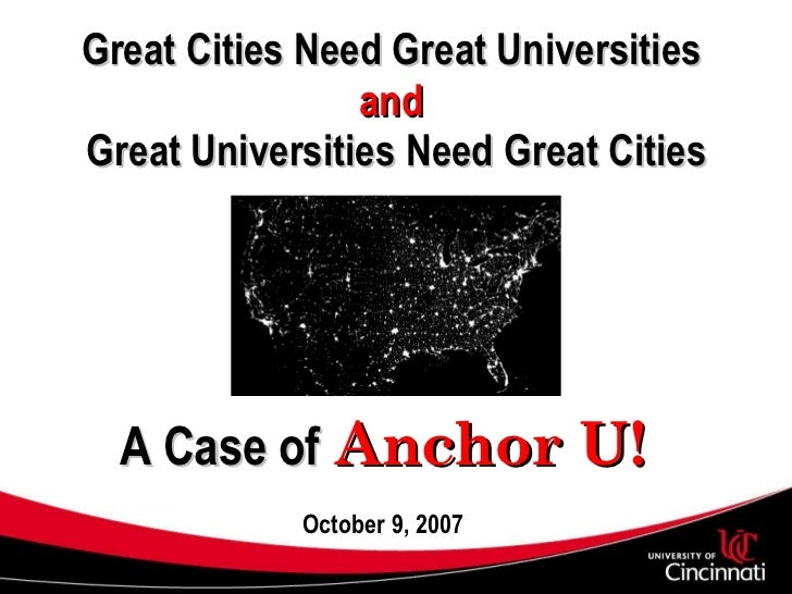 Great Cities Need Great Universities  and   Great Universities Need Great Cities A Case of   Anchor U! October 9, 2007