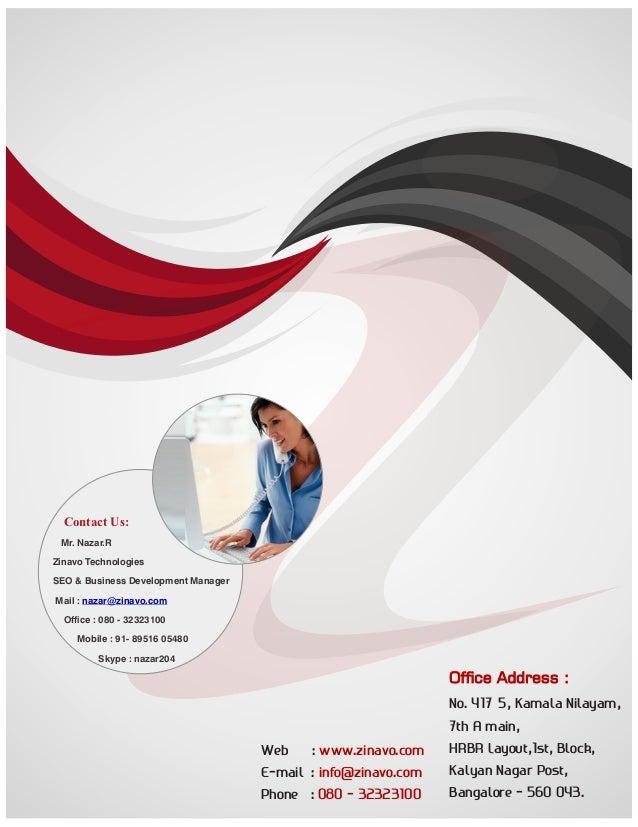 Contact Us: Mr. Nazar.R Zinavo Technologies SEO & Business Development Manager Mail : nazar@zinavo.com Office : 080 - 32323...