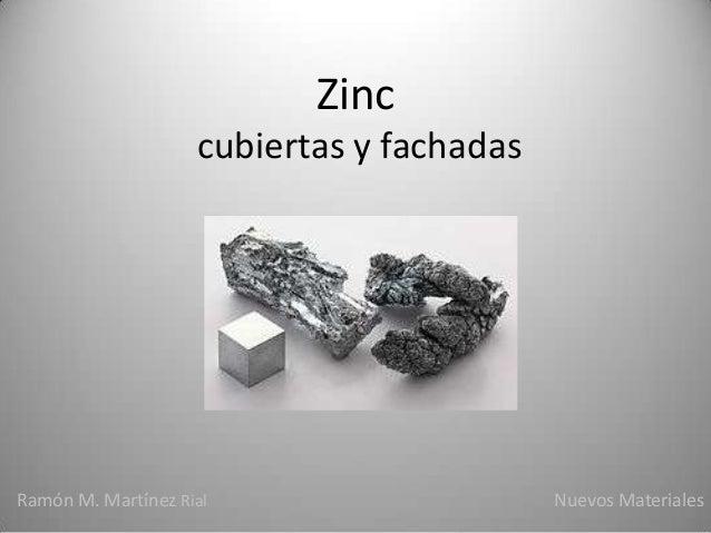 Zinc                    cubiertas y fachadasRamón M. Martínez Rial                     Nuevos Materiales