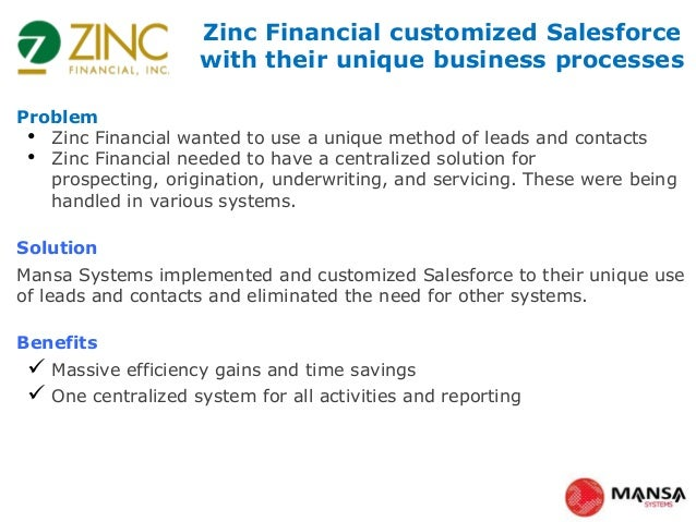 Problem • Zinc Financial wanted to use a unique method of leads and contacts • Zinc Financial needed to have a centralized...
