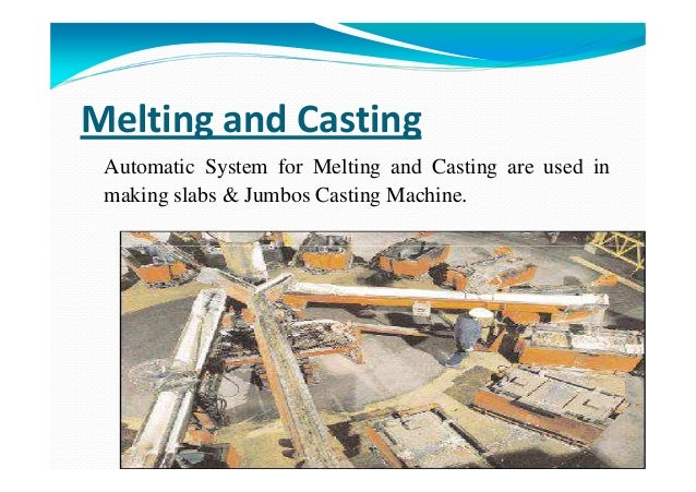 Melting and Casting Automatic System for Melting and Casting are used in making slabs & Jumbos Casting Machine. ANIL MAURY...