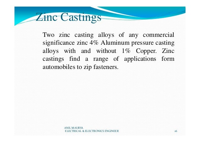 Zinc Castings Two zinc casting alloys of any commercial significance zinc 4% Aluminum pressure casting alloys with and wit...