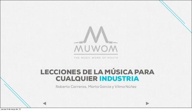 LECCIONES DE LA MÚSICA PARACUALQUIER INDUSTRIARoberto Carreras, Marta García y Vilma Núñezjueves 9 de mayo de 13