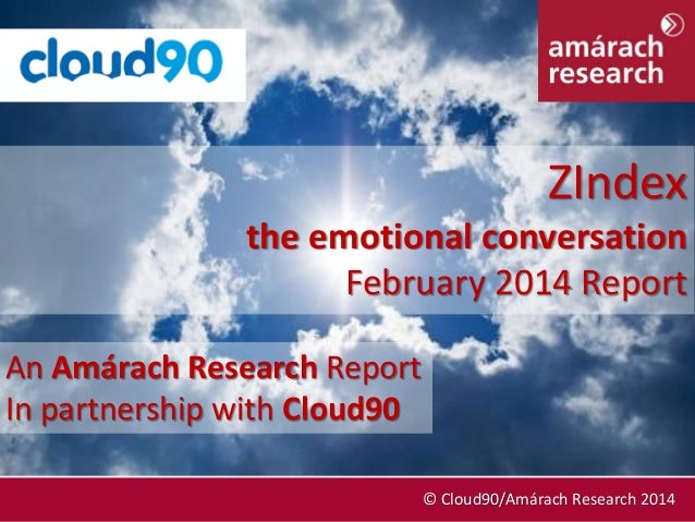 ZIndex the emotional conversation February 2014 Report An Amárach Research Report In partnership with Cloud90 February 201...