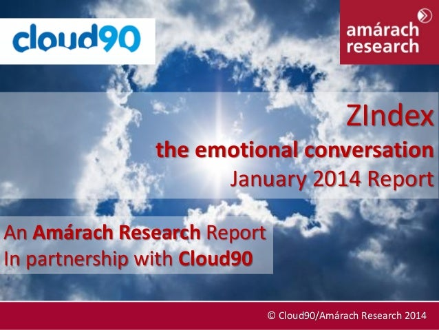 ZIndex the emotional conversation January 2014 Report An Amárach Research Report In partnership with Cloud90 January 2014 ...