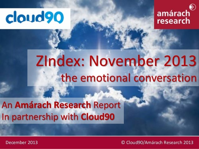ZIndex: November 2013 the emotional conversation An Amárach Research Report In partnership with Cloud90 December 2013  © C...