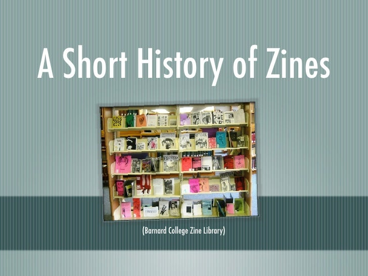 A Short History of Zines           (Barnard College Zine Library)