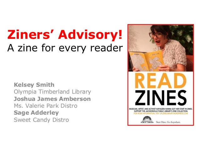 Ziners' Advisory!A zine for every reader Kelsey Smith Olympia Timberland Library Joshua James Amberson Ms. Valerie Park Di...