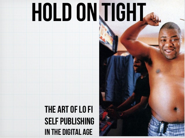 HOLD ON TIGHT the art of lo fi self publishing in the digital age