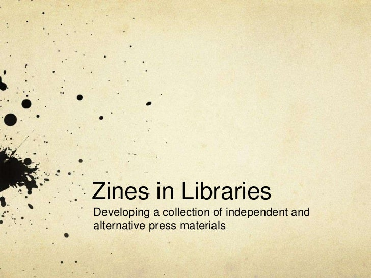 Zines in Libraries<br />Developing a collection of independent and alternative press materials<br />