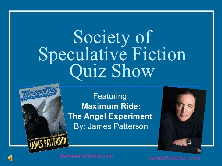 Society of Speculative Fiction Quiz Show Featuring  Maximum Ride: The Angel Experiment  By: James Patterson BarnesandNoble...