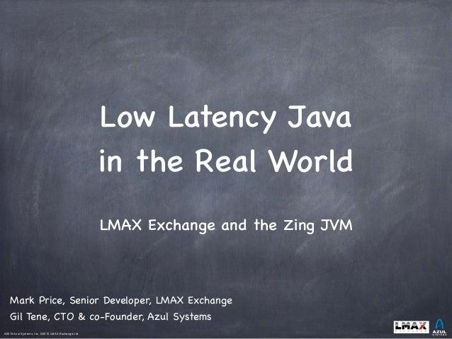 ©2015 Azul Systems, Inc. ©2015 LMAX Exchange Ltd.           LMAX Exchange and the Zing JVM Mark Price, Senior Develo...