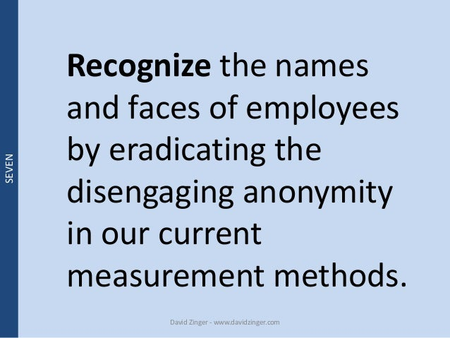Recognize the names  and faces of employees  by eradicating the  disengaging anonymity  in our current  measurement method...