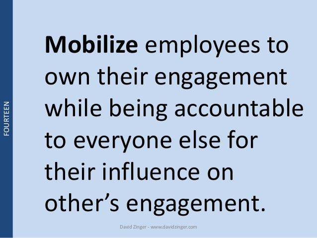 Mobilize employees to  own their engagement  while being accountable  to everyone else for  their influence on  other's en...