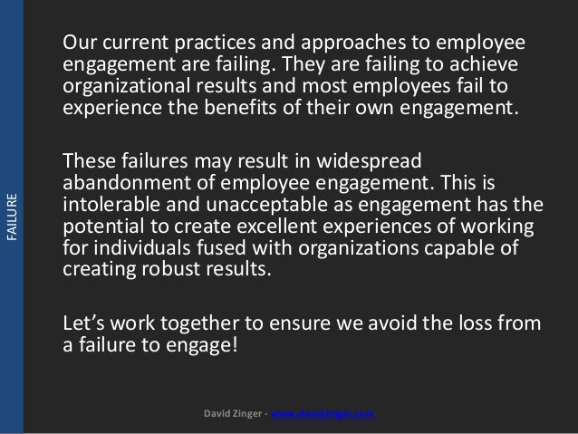 Our current practices and approaches to employee  engagement are failing. They are failing to achieve  organizational resu...