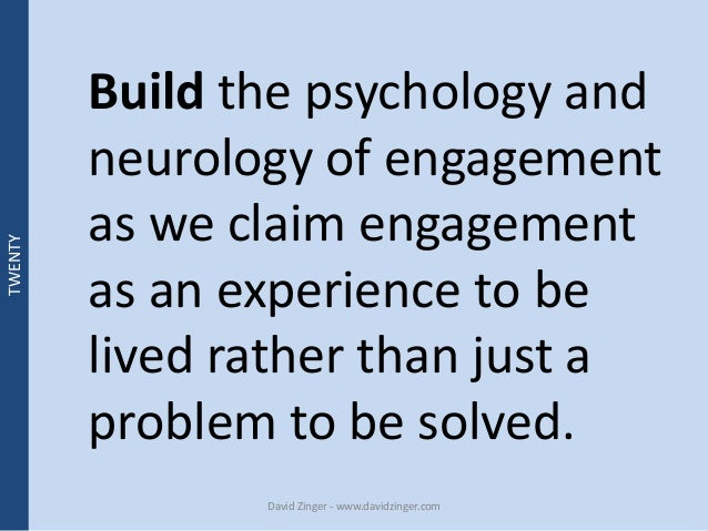 Build the psychology and  neurology of engagement  as we claim engagement  as an experience to be  lived rather than just ...