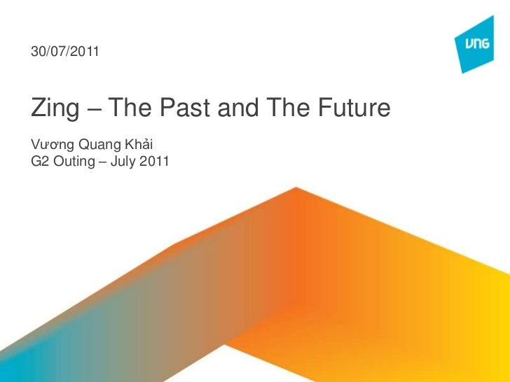 Zing – The Past and The Future<br />VươngQuangKhải<br />G2 Outing – July 2011<br />30/07/2011<br />