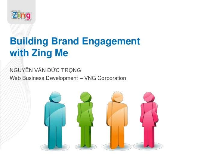 Building Brand Engagementwith Zing MeNGUYỄN VĂN ĐỨC TRỌNGWeb Business Development – VNG Corporation