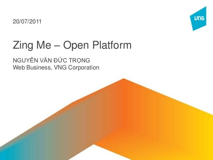 Zing Me – Open Platform<br />NGUYỄN VĂN ĐỨC TRỌNG<br />Web Business, VNG Corporation<br />20/07/2011<br />