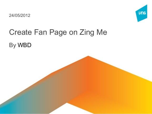 Create Fan Page on Zing Me By WBD 24/05/2012