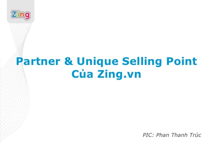 Partner & Unique Selling Point         Của Zing.vn                     PIC: Phan Thanh Trúc