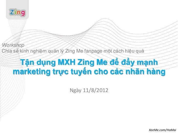 WorkshopChia sẻ kinh nghiệm quản lý Zing Me fanpage một cách hiệu quả     Tận dụng MXH Zing Me để đẩy mạnh    marketing tr...
