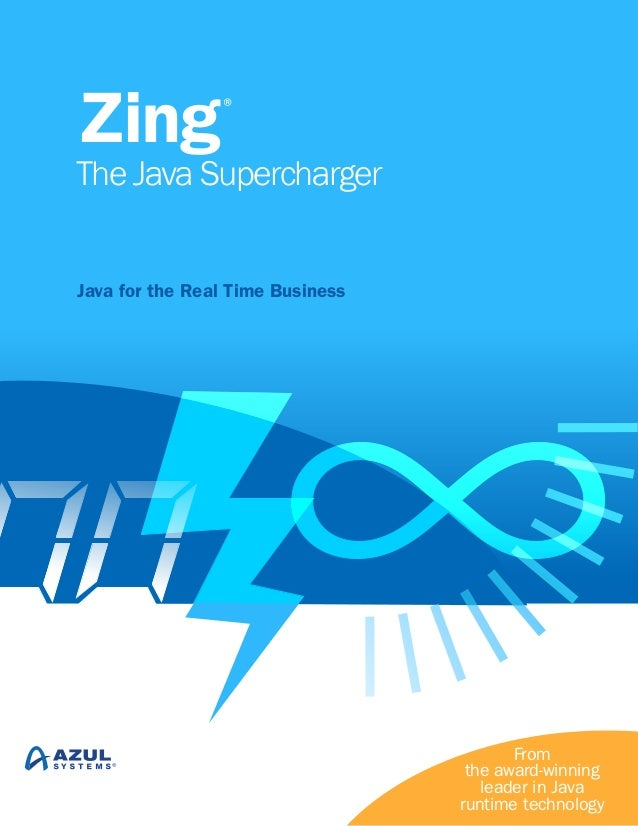 Zing  ®  The Java Supercharger Java for the Real Time Business  From the award-winning leader in Java runtime technology