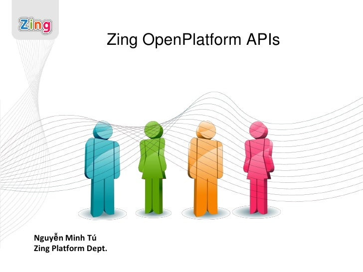 Zing OpenPlatform APIsNguyễn Minh TúZing Platform Dept.