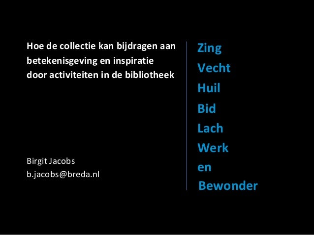 Hoe de collectie kan bijdragen aanbetekenisgeving en inspiratiedoor activiteiten in de bibliotheekBirgit Jacobsb.jacobs@br...