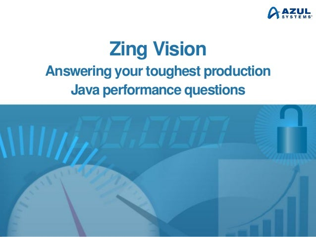 Zing Vision Answering your toughest production Java performance questions