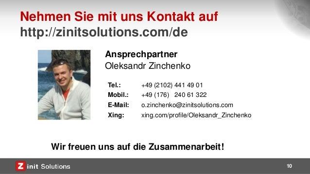 10 Tel.: +49 (2102) 441 49 01 Mobil.: +49 (176) 240 61 322 E-Mail: o.zinchenko@zinitsolutions.com Xing: xing.com/profile/O...