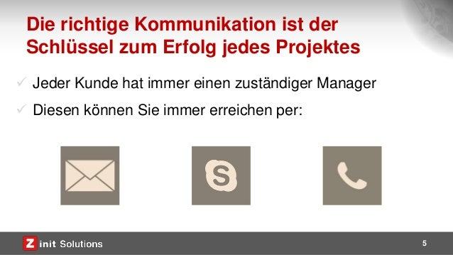 Die richtige Kommunikation ist der Schlüssel zum Erfolg jedes Projektes 5  Jeder Kunde hat immer einen zuständiger Manage...