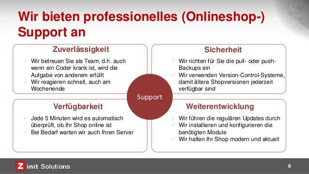 Wir bieten professionelles (Onlineshop-) Support an 6 Support Zuverlässigkeit Sicherheit Verfügbarkeit Weiterentwicklung ...