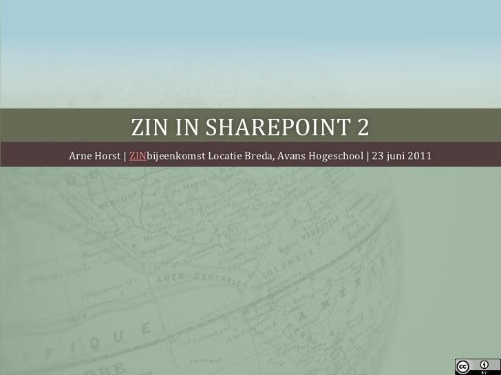 ZIN in Sharepoint 2<br />Arne Horst | ZINbijeenkomstLocatie Breda, Avans Hogeschool | 23 juni 2011<br />