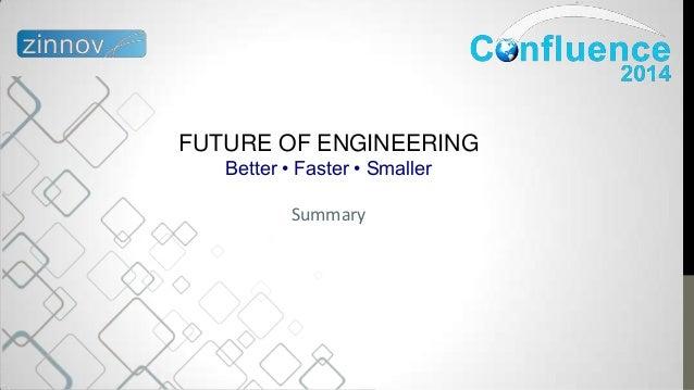 FUTURE OF ENGINEERING Better • Faster • Smaller Summary