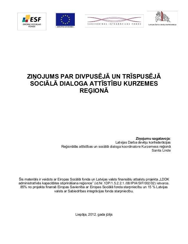 ZIŅOJUMS PAR DIVPUSĒJĀ UN TRĪSPUSĒJĀ SOCIĀLĀ DIALOGA ATTĪSTĪBU KURZEMES REĢIONĀ  Ziņojumu sagatavoja: Latvijas Darba devēj...