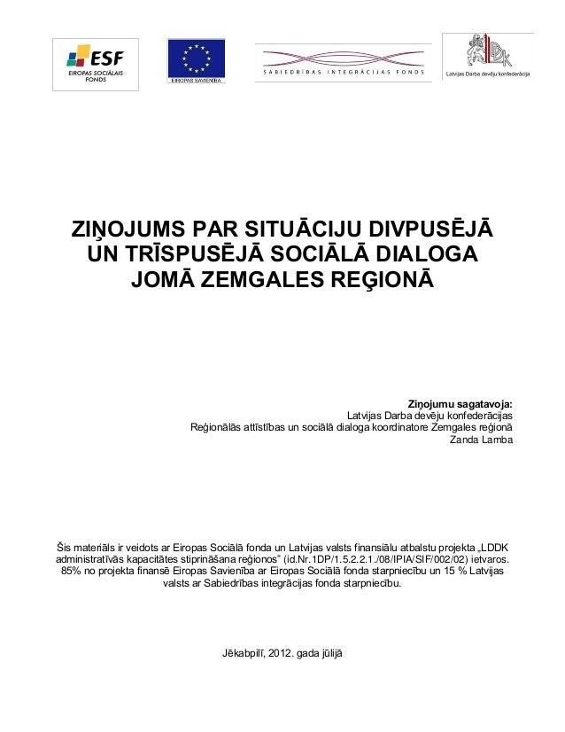 ZIŅOJUMS PAR SITUĀCIJU DIVPUSĒJĀ UN TRĪSPUSĒJĀ SOCIĀLĀ DIALOGA JOMĀ ZEMGALES REĢIONĀ  Ziņojumu sagatavoja: Latvijas Darba ...
