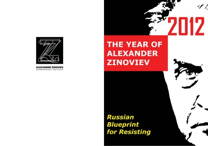 THE YEAR OF ALEXANDER             ZINOVIEV 2012             Russian Blueprint for Resisting    In 2012 the whole thinking ...