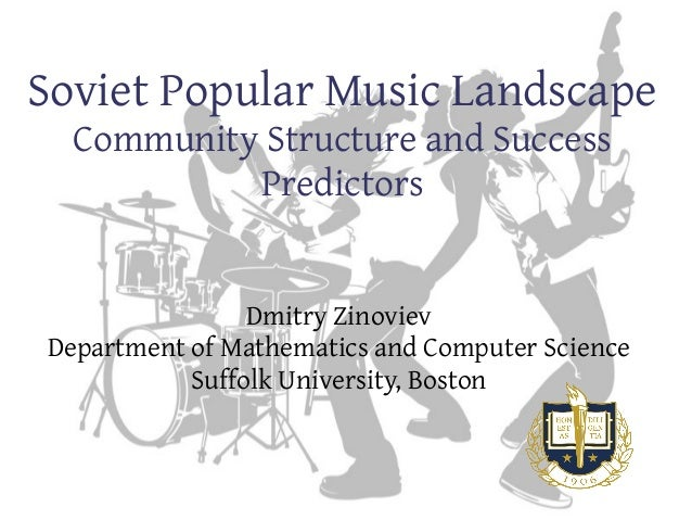 Soviet Popular Music Landscape Community Structure and Success Predictors Dmitry Zinoviev Department of Mathematics and Co...