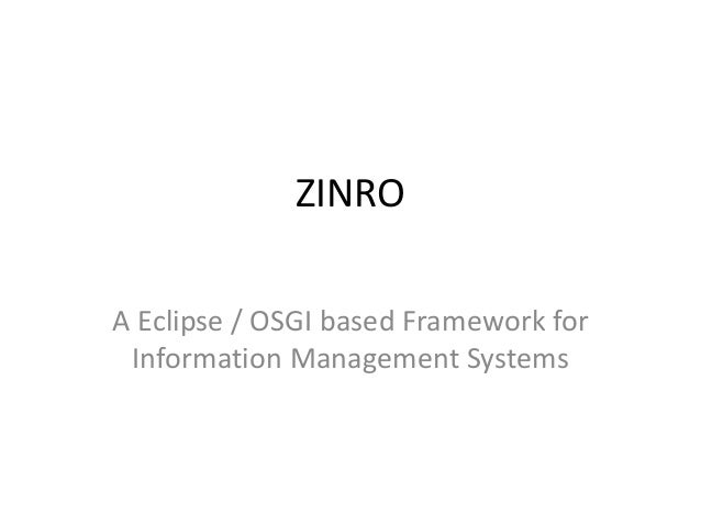ZINRO A Eclipse / OSGI based Framework for Information Management Systems