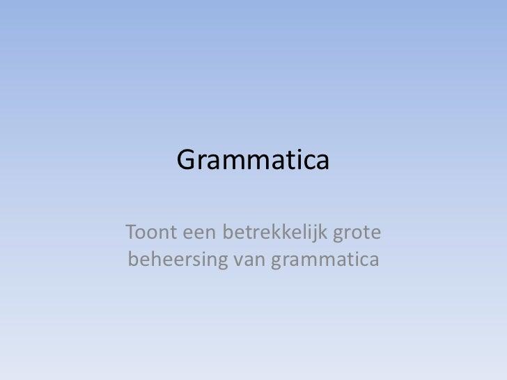 GrammaticaToont een betrekkelijk grotebeheersing van grammatica