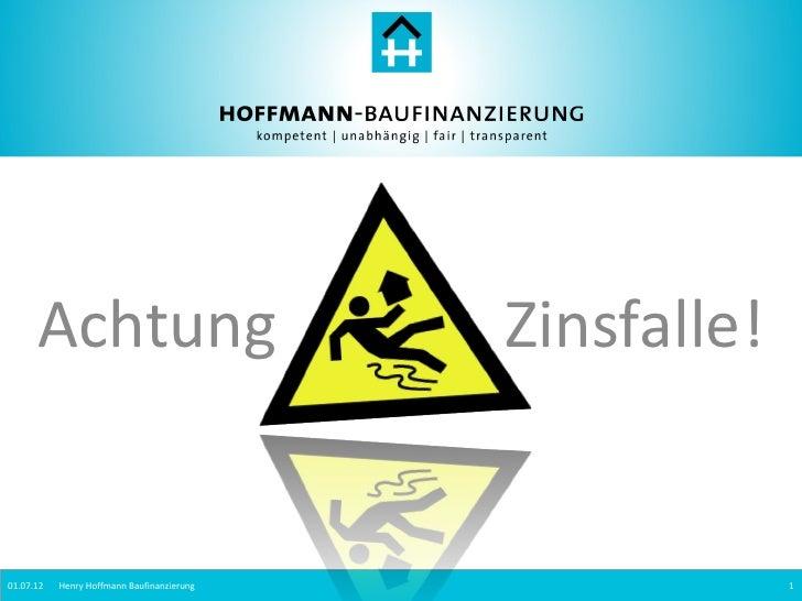 Achtung                               Zinsfalle!01.07.12   Henry Hoffmann Baufinanzierung                1