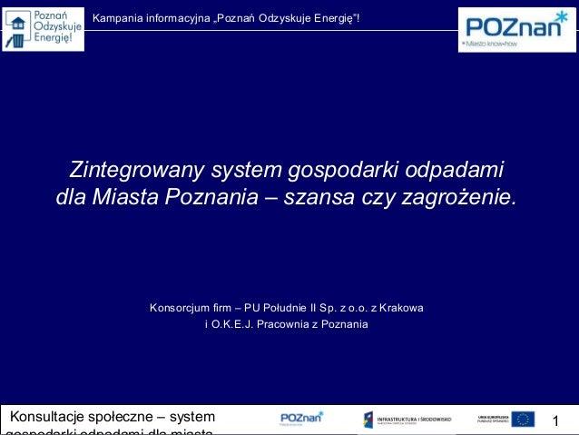 """Kampania informacyjna """"Poznań Odzyskuje Energię""""! Konsultacje społeczne – system 1 Zintegrowany system gospodarki odpadami..."""