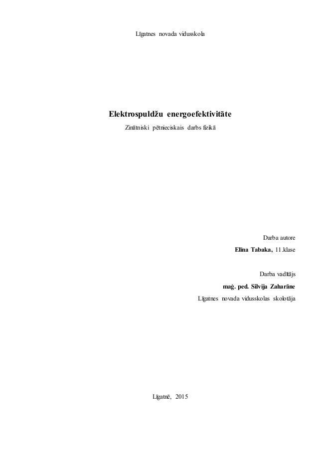 Līgatnes novada vidusskola Elektrospuldžu energoefektivitāte Zinātniski pētnieciskais darbs fizikā Darba autore Elīna Taba...