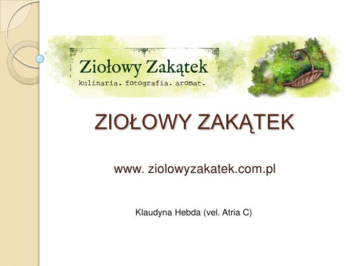 ZIOŁOWY ZAKĄTEK www. ziolowyzakatek.com.pl    Klaudyna Hebda (vel. Atria C)