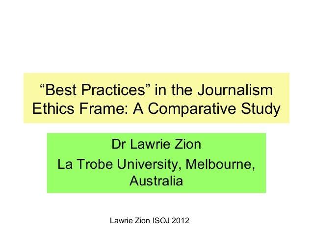 """Lawrie Zion ISOJ 2012 """"Best Practices"""" in the Journalism Ethics Frame: A Comparative Study Dr Lawrie Zion La Trobe Univers..."""