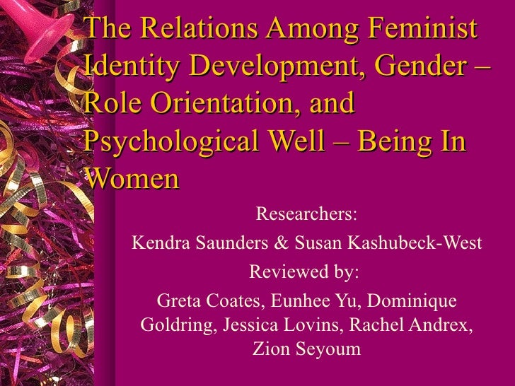The Relations Among Feminist Identity Development, Gender – Role Orientation, and Psychological Well – Being In Women Rese...