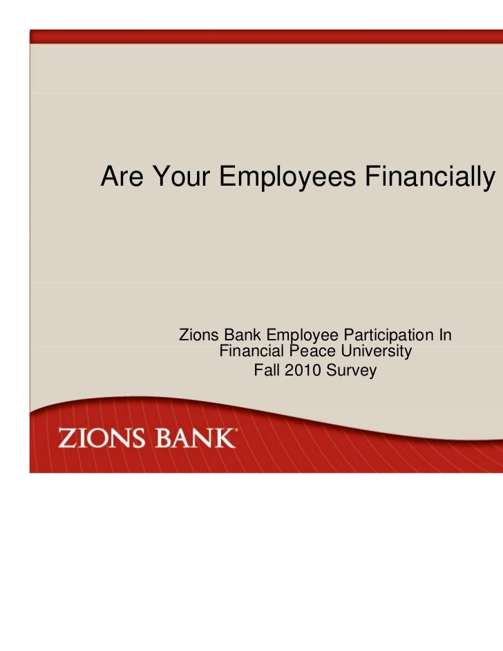 Are Your Employees Financially Fit?      Zions Bank Employee Participation In           Financial P           Fi    i l Pe...