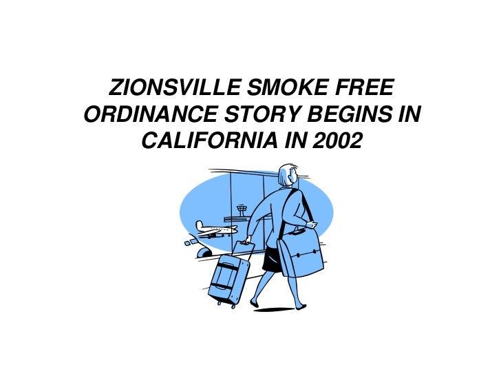 ZIONSVILLE SMOKE FREEORDINANCE STORY BEGINS IN     CALIFORNIA IN 2002