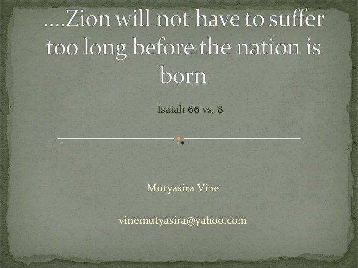 Isaiah 66 vs. 8 Mutyasira Vine [email_address]